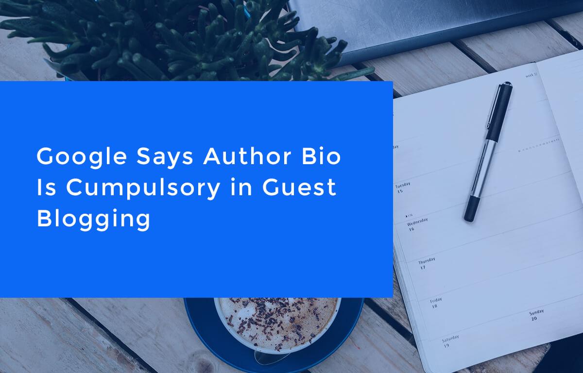 Google Says Author Bio Is Compulsory in Guest Blogging - Submitshop UK